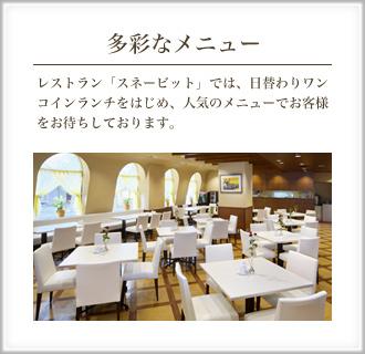 多彩なメニュー レストラン「スネービット」では、日替わりワンコインランチをはじめ、人気のメニューでお客様をお待ちしております。